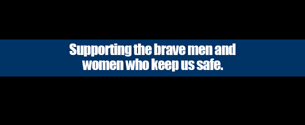 Supporting the brave men and women who keep us safe.